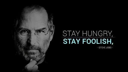 [Image] Stay Hungry, Stay Foolish. – Steve Jobs.