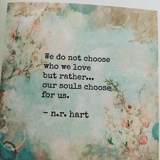 """we do not choose who love but rather… Our souls choose for us."" -n.r. hart (526×526)"