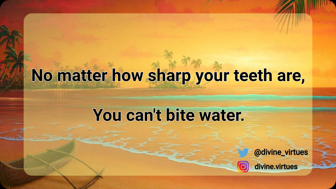 Sharp teeth ~ African proverb [1080×608]