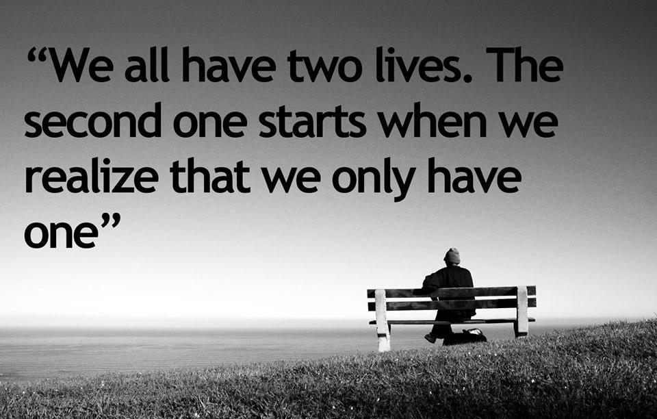 """We all have two lives…"" — confucius [728×428]"