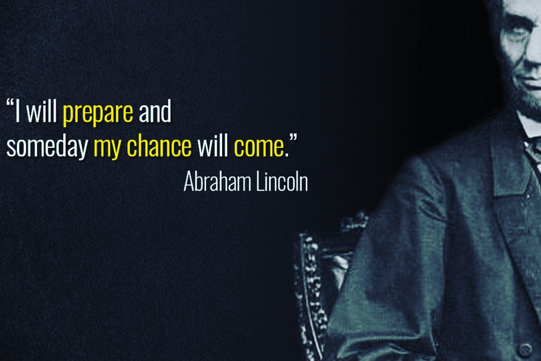 """I will prepare and some day my chance will come."" ~ Abraham Lincoln [1079×720]"