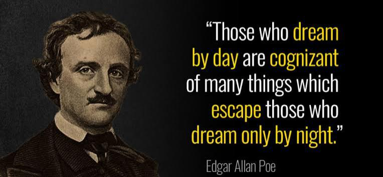 Those who dream by day are cognizant of many things which escape those who dream only by night . ~ Edgar Allan Poe (764×353)