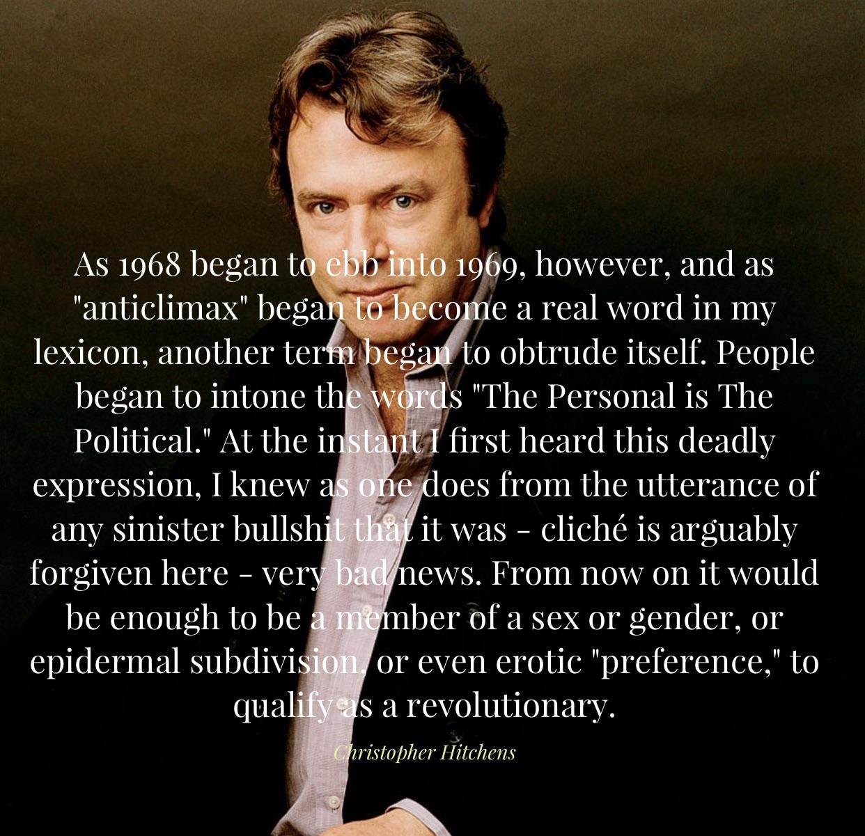 """From now on it would be enough to be a member of a sex or gender, or epidermal subdivision, or even erotic ""preference,"" to qualify as a revolutionary.""—Christopher Hitchens (1242×1201)"