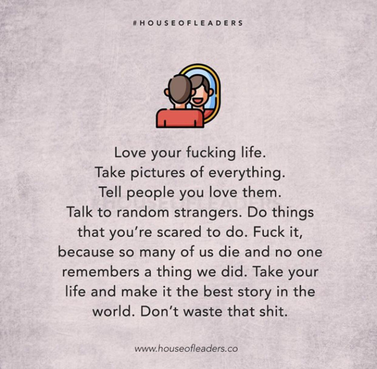 [Image] For whomever needs to hear this, love your fucking life!