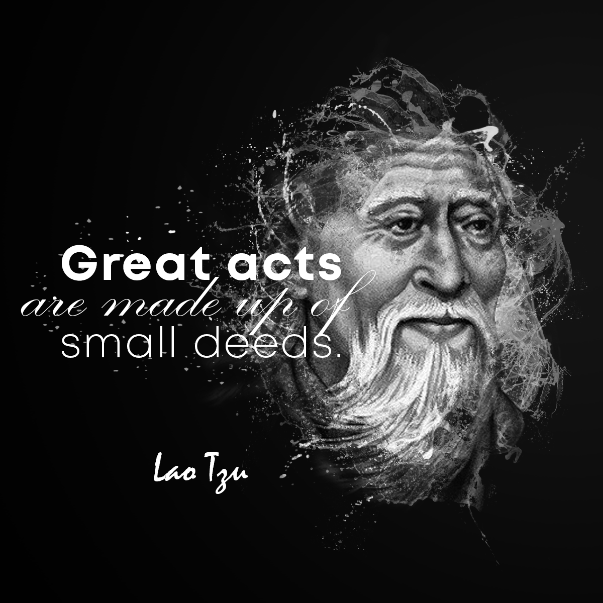 """Great acts are made up of small deeds. "" – Lao Tzu [1200 x1200]"