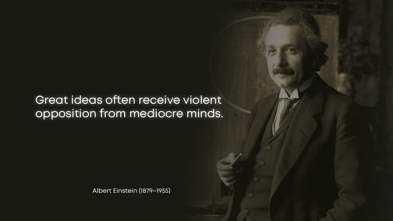 """Great ideas often receive violent opposition from mediocre minds. "" – Albert Einstein – [1280×720]"
