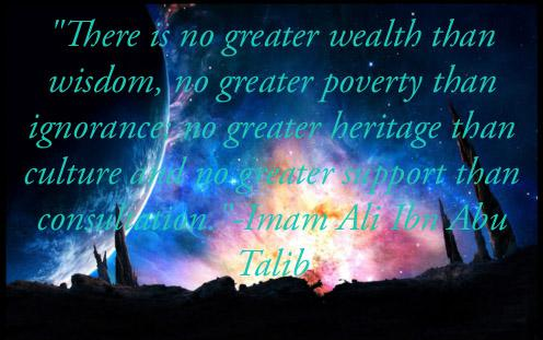 """There is no greater wealth than wisdom, no greater poverty than ignorance""-Imam Ibn Abu Talib(496×311)"