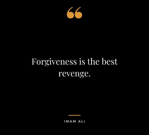 """Forgiveness is the best revenge.""- Imam Ali(496×450)"