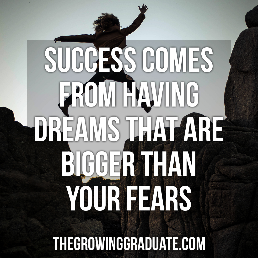 [Image] Success comes from having dreams that are bigger than your fears