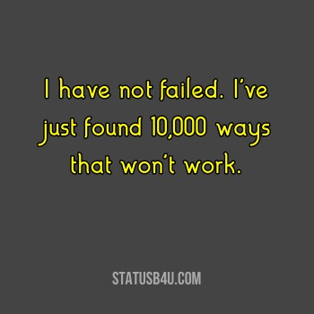 """I have not failed. I've just found 10,000 ways that won't work."" – Thomas A. Edison [350×350]"