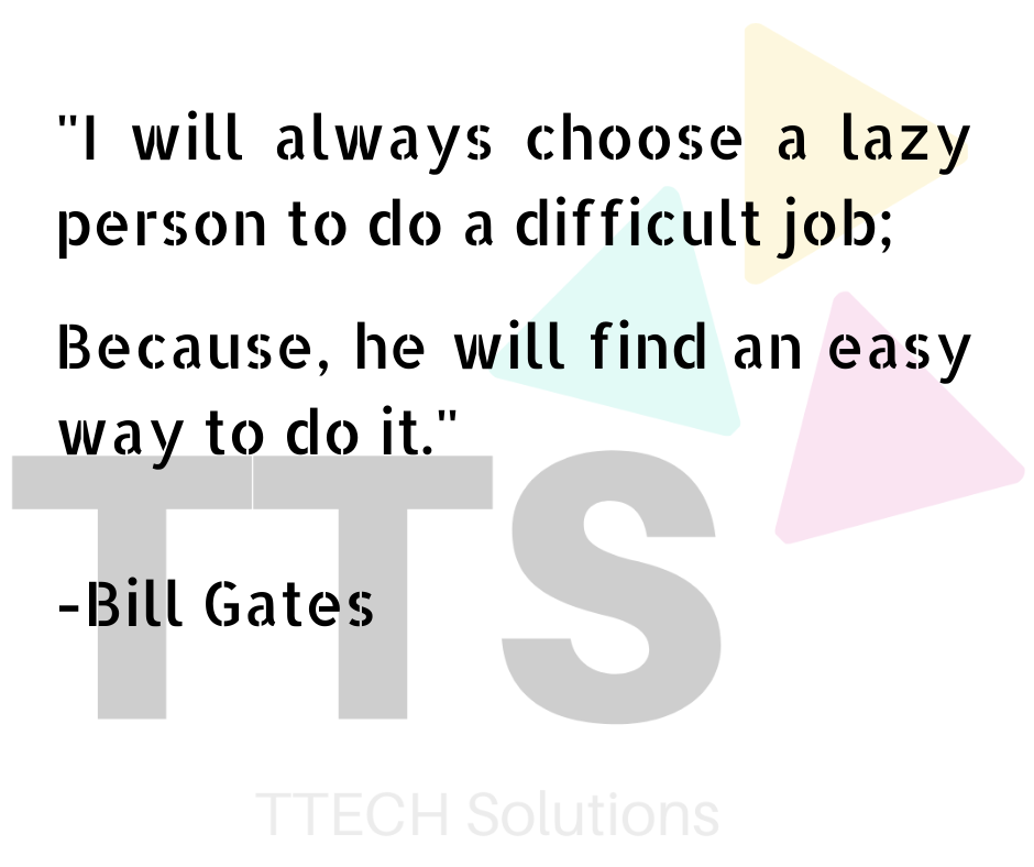"""I will always choose a lazy person to do a difficult job; because he will find an easy way to do it"" – Bill Gates [940X788]"