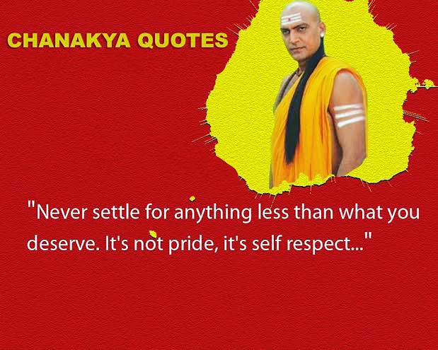 """Never settle for anything less than what you deserve. It's not pride, it's self respect."" ~ Chanakya (619×495)"