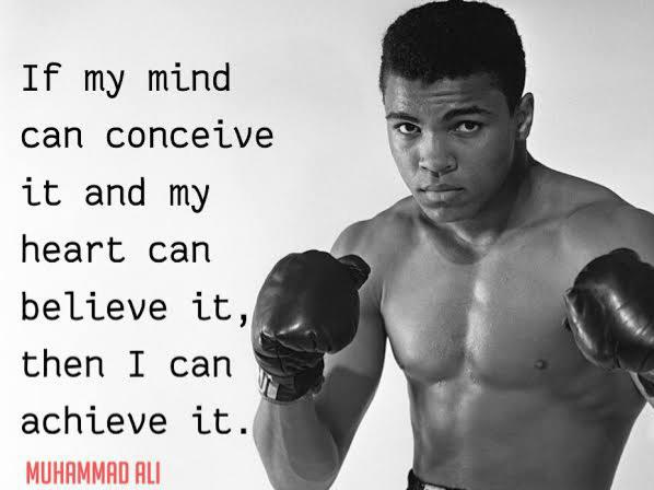 If my mind can conceive it and my heart can believe it , then i can achieve it . ~ Muhammad Ali (598×448)