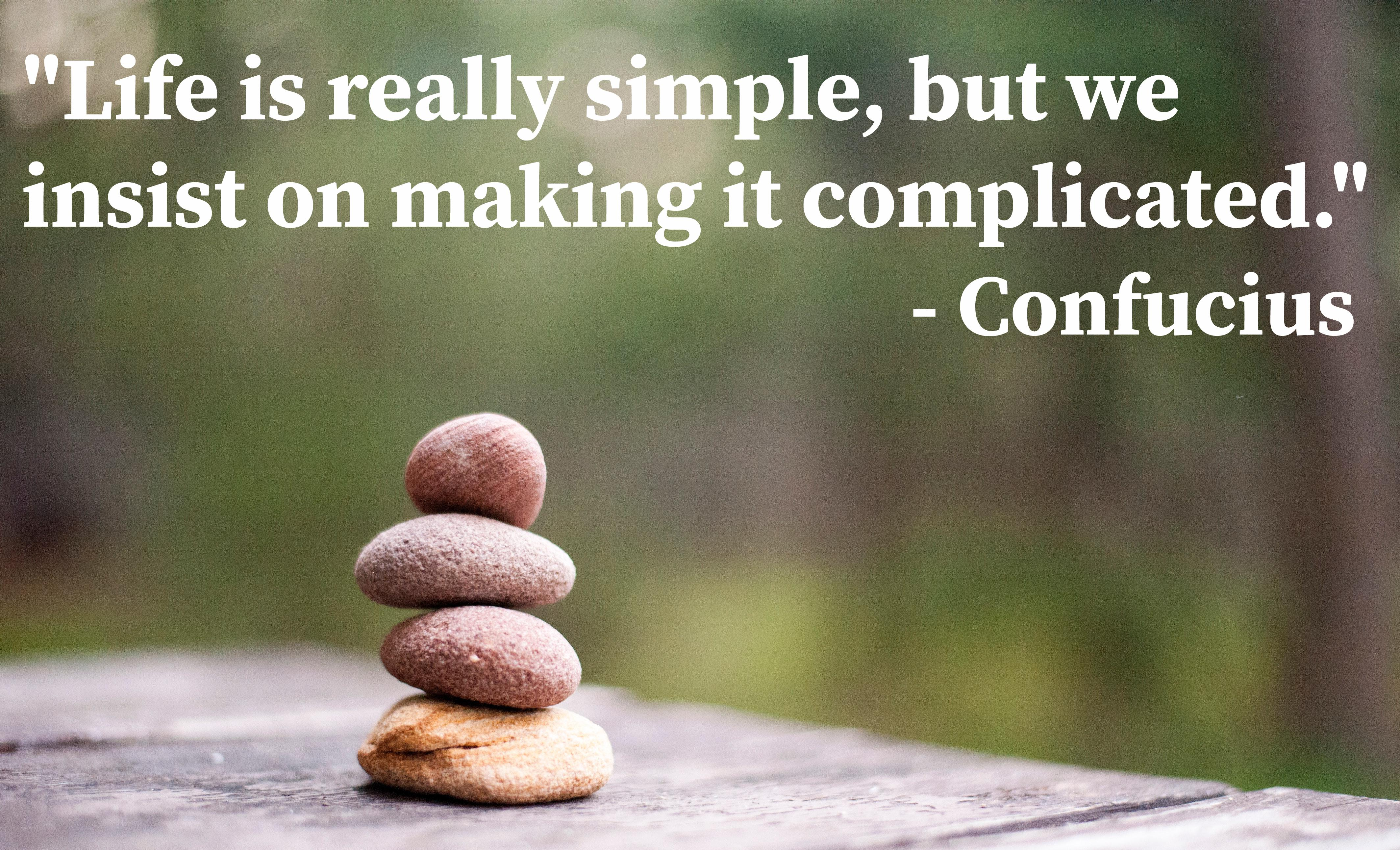 """Life is really simple, but we insist on making it complicated."" – Confucius [4256 x 2584]"