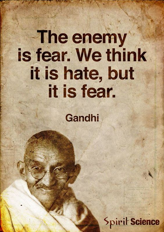 """The enemy is fear. We think it is hate but it is fear"" – Mahatma Ghandi [564×795]"