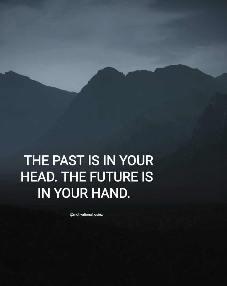 THE PAST IS IN YOUR HEAD. THE FUTURE IS IN YOUR HAND. @motivaflmandez https://inspirational.ly