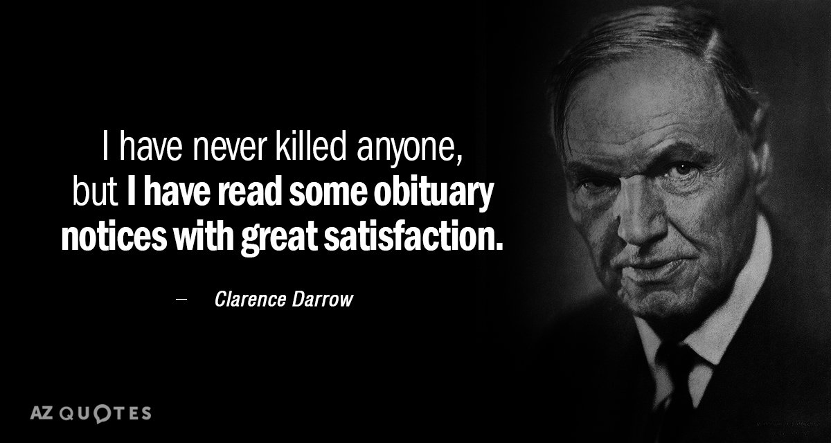 """I have never killed anybody, but I have read some obituary notices with great satisfaction."" – Clarence Darrow [1200×640]"
