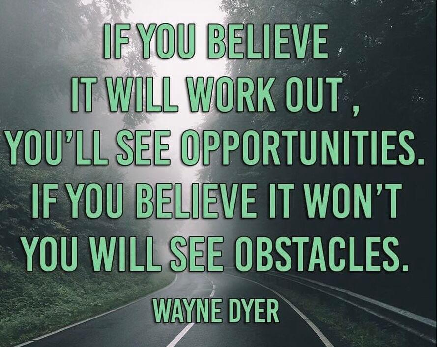 EE WEE E'LIEVE IT EEEEEEE OUT, . YOU LL EEE PPORTUNITIES IFYOU BEEEVE IT WON' T YOU WILL SEE OBSTACLES. / WfiYNE OYER \ https://inspirational.ly