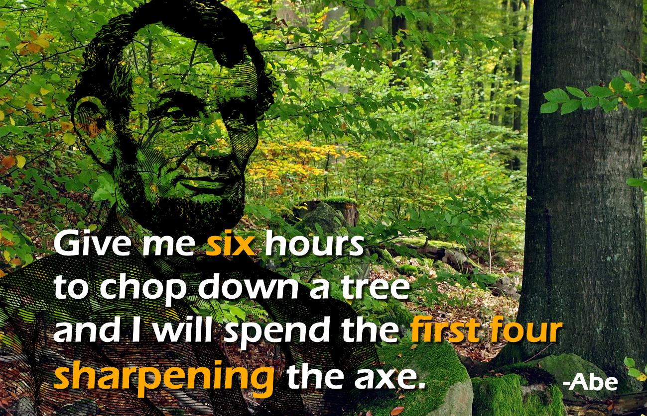 Give me six hours to chop down a tree. . . Abraham Lincoln (1299×837)