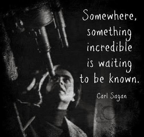 """Somewhere something incredible is waiting to be known."" – Carl Sagan [502*476]"
