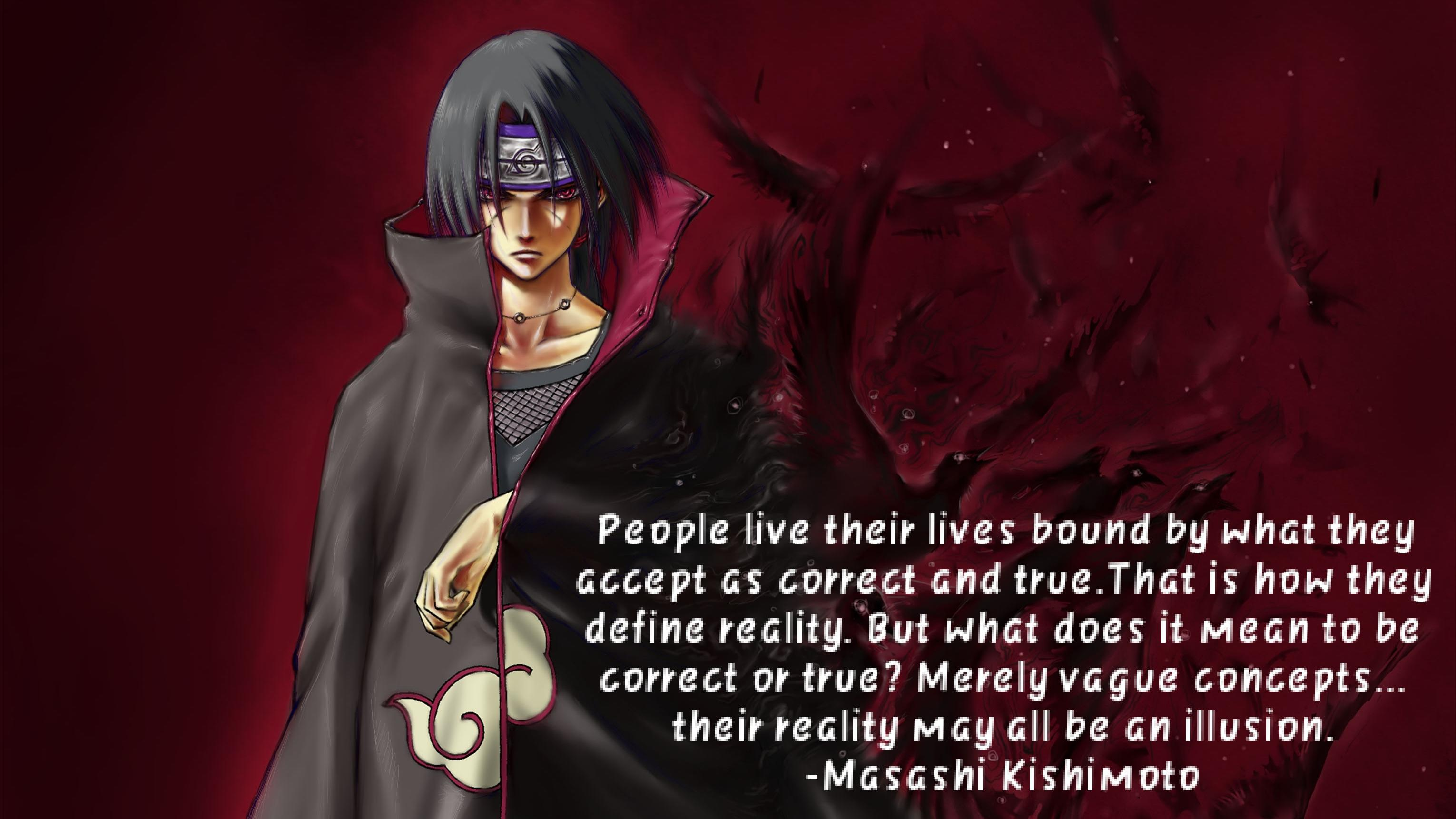People live their lives bound by what they accept as correct and true.That is how they define reality. But what does it mean to be correct or true? Merely vague concepts… their reality may all be an illusion. -Masashi Kishimoto [3060×1721]