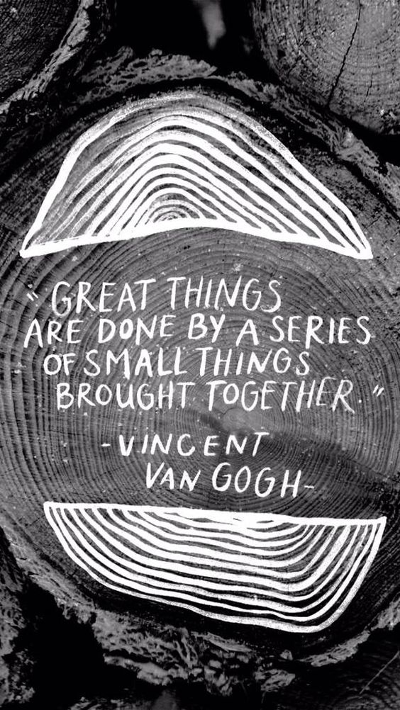 """Great things are done by a series of small things brought together."" – Vincent Van Gogh [546*1002]"