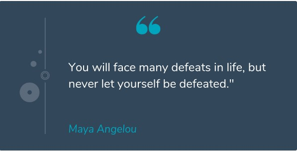 """You will face many defeats in life, but never let yourself be defeated."" -Maya Angelou {597X303}"