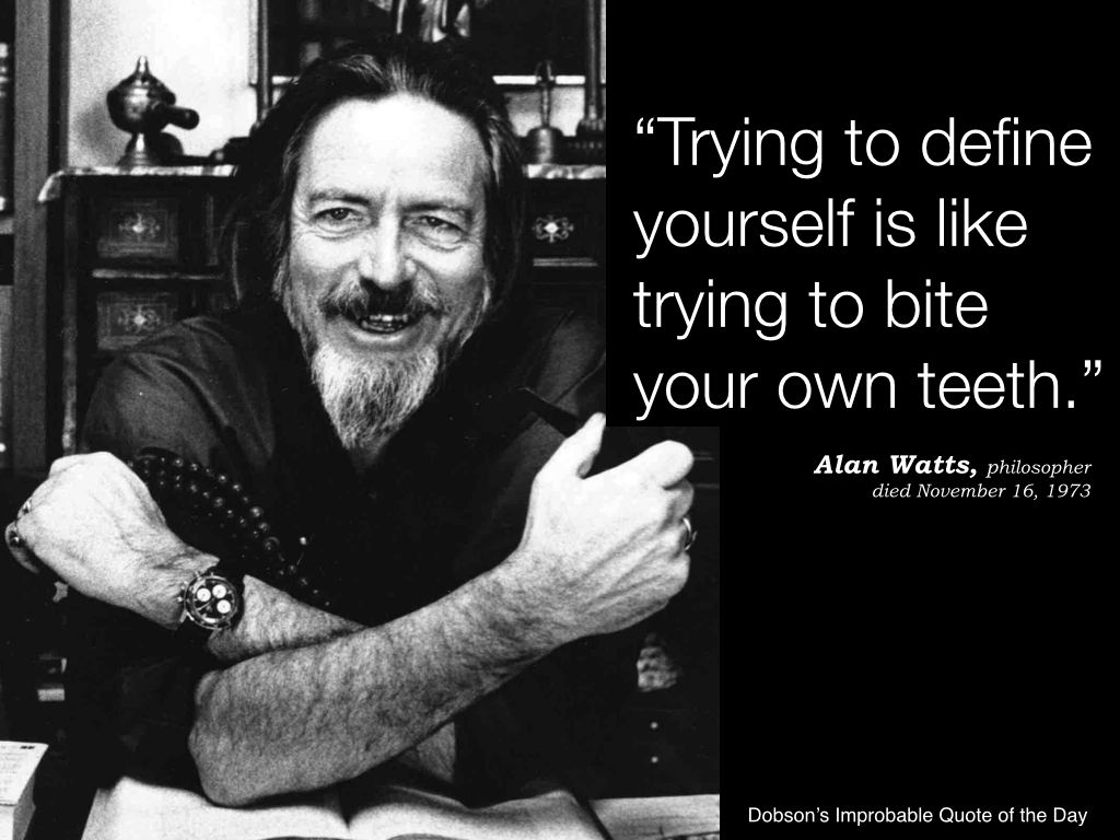 """Trying to define yourself is like trying to bite your own teeth."" – Alan Watts [1024*768]"