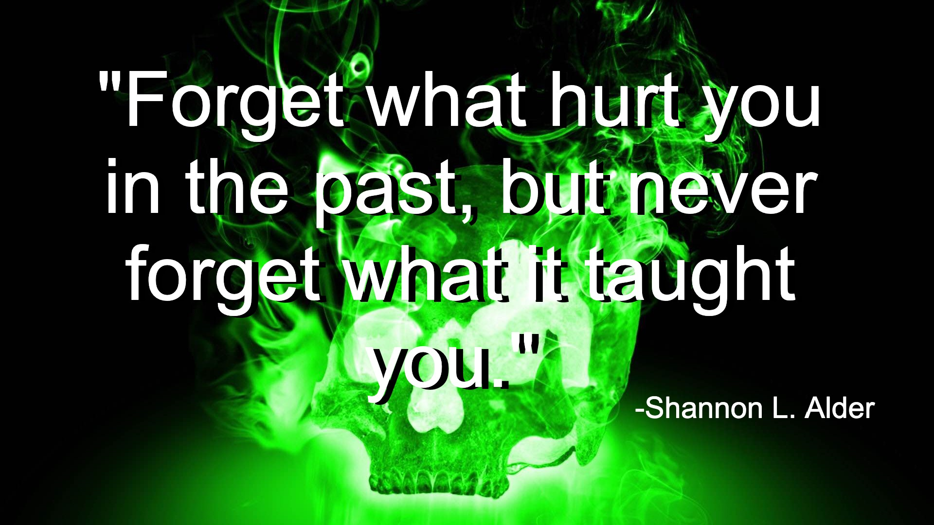 """Can someone describe the deep meaning behind this quote please? """"Forget what hurt you in the past, but never forget what it taught you."""" -Shannon L. Alder {1920 x 1080]"""