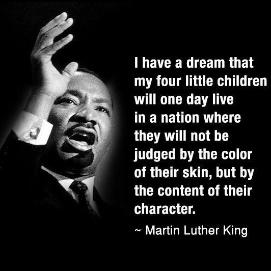 """I have a dream that my four little children will one day live in a nation where they will not be judged by the color of their skin but by the content of their character."" ― Martin Luther King Jr. [532×532]"