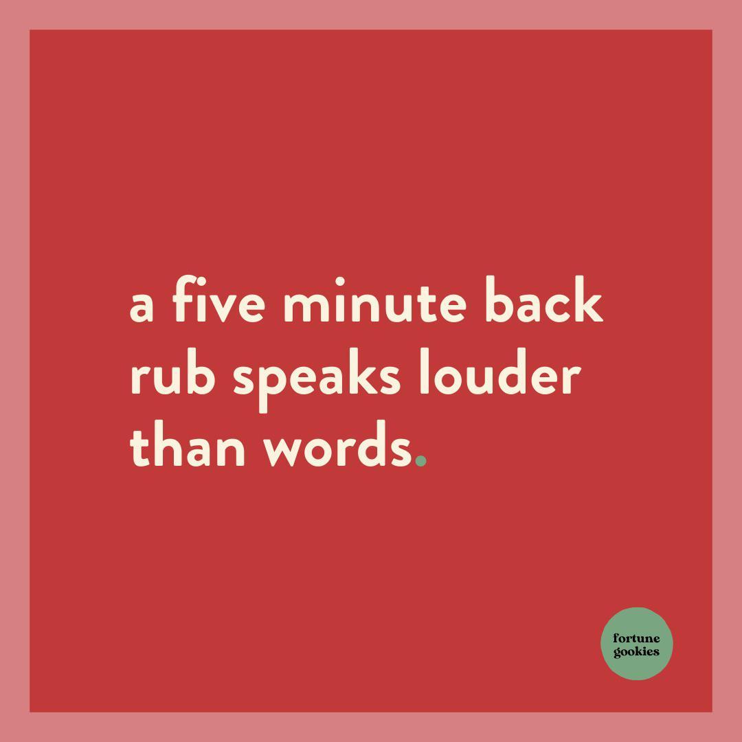 A five minute back rub speaks louder than words [800 X 800]