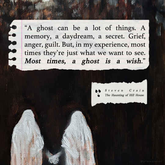 """A ghost can be a lot of things. A memory, a daydream, a secret. Grief, anger, guilt. But, in my experience, most times they're just what we want to see. Most times, a ghost is a wish. i) .. Strvcn (71.1:11 ' Hu- Hmmring o! H!"" Hnusr https://inspirational.ly"