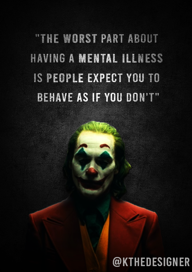 The worst part about having a mental illness is people expect you to behave as if you don't' – Joker [654-924] Joker quotes