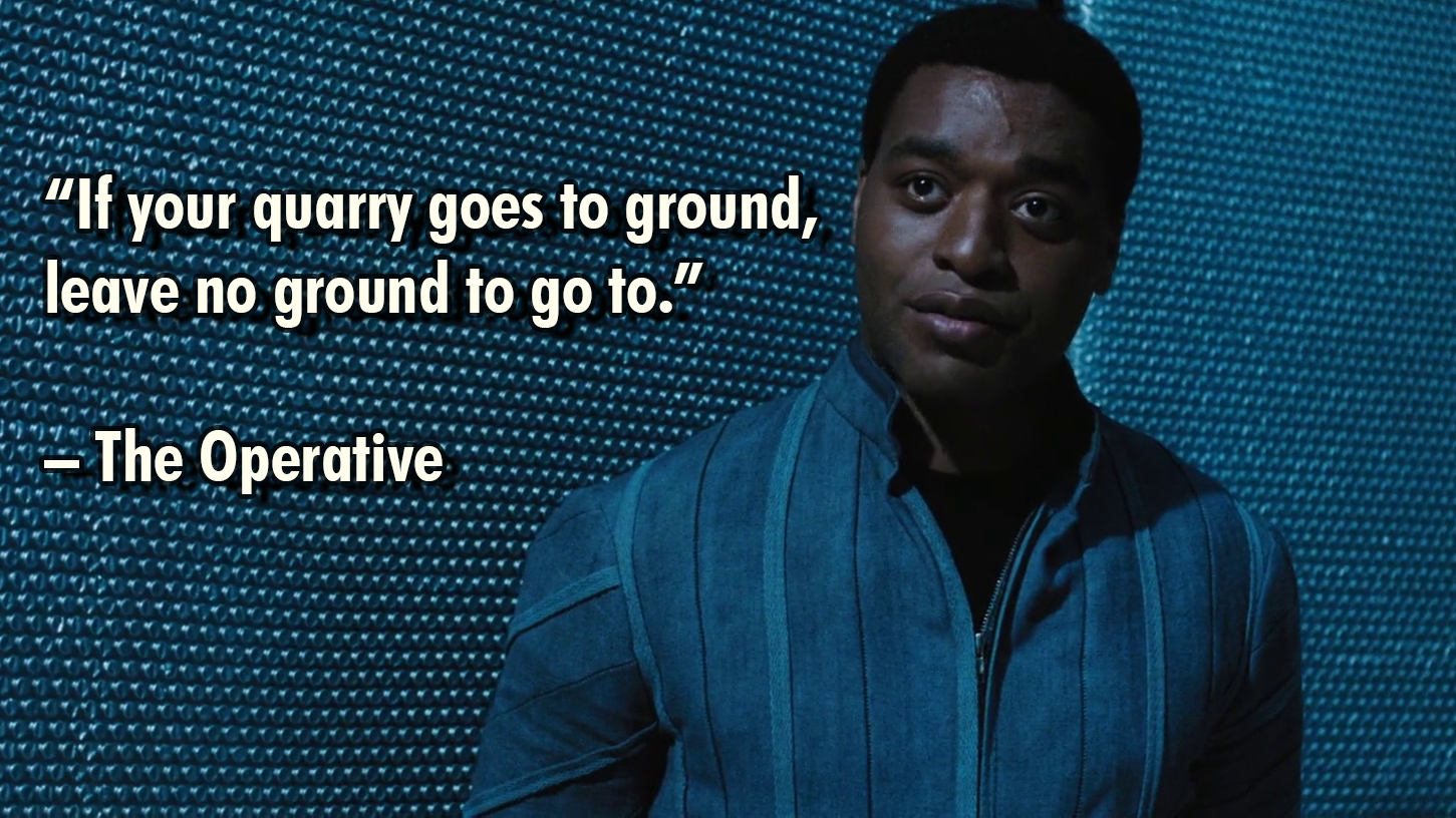"""If your quarry goes to ground, leave no ground to go to."" – The Operative [1451 x 816]"