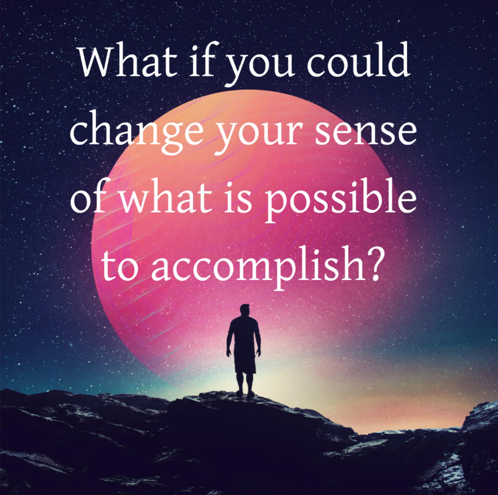 [Image] Change your sense of what's possible