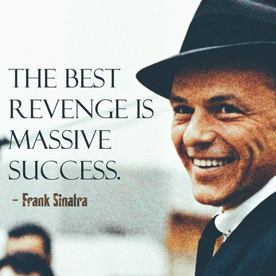 """The best revenge is massive success."" — Frank Sinatra [640*640]"