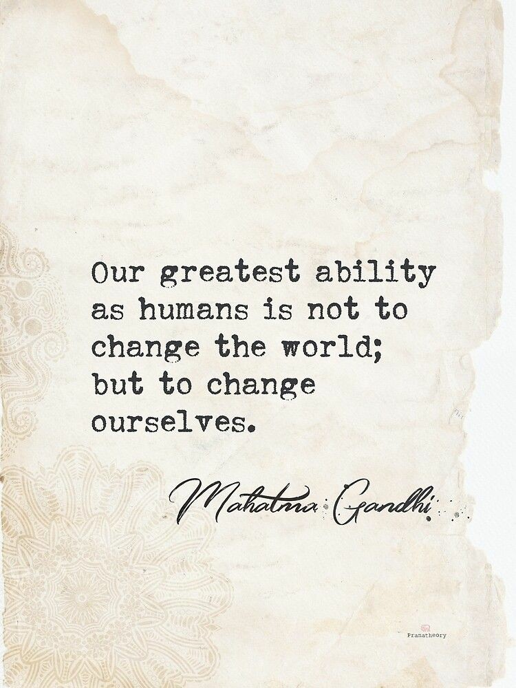 """Our greatest ability as humans is not to change the world but to change ourselves"" – Mahatma Gandhi (750*1000)"