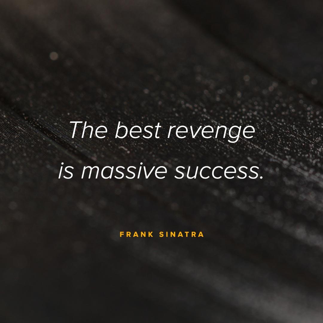 The best revenge is massive success. -Frank Sinatra [1080×1080]