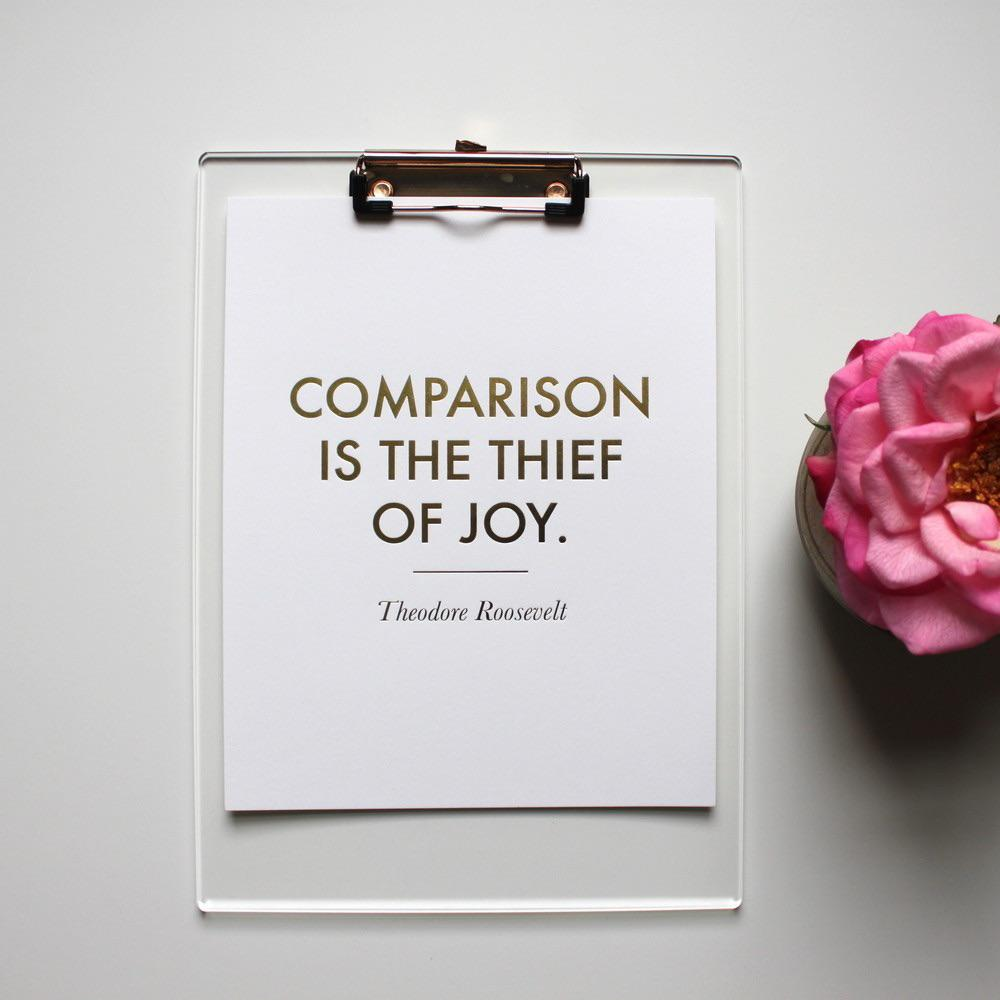"""Comparison is the thief of joy"" — Theodore Roosevelt [1000×1000]"