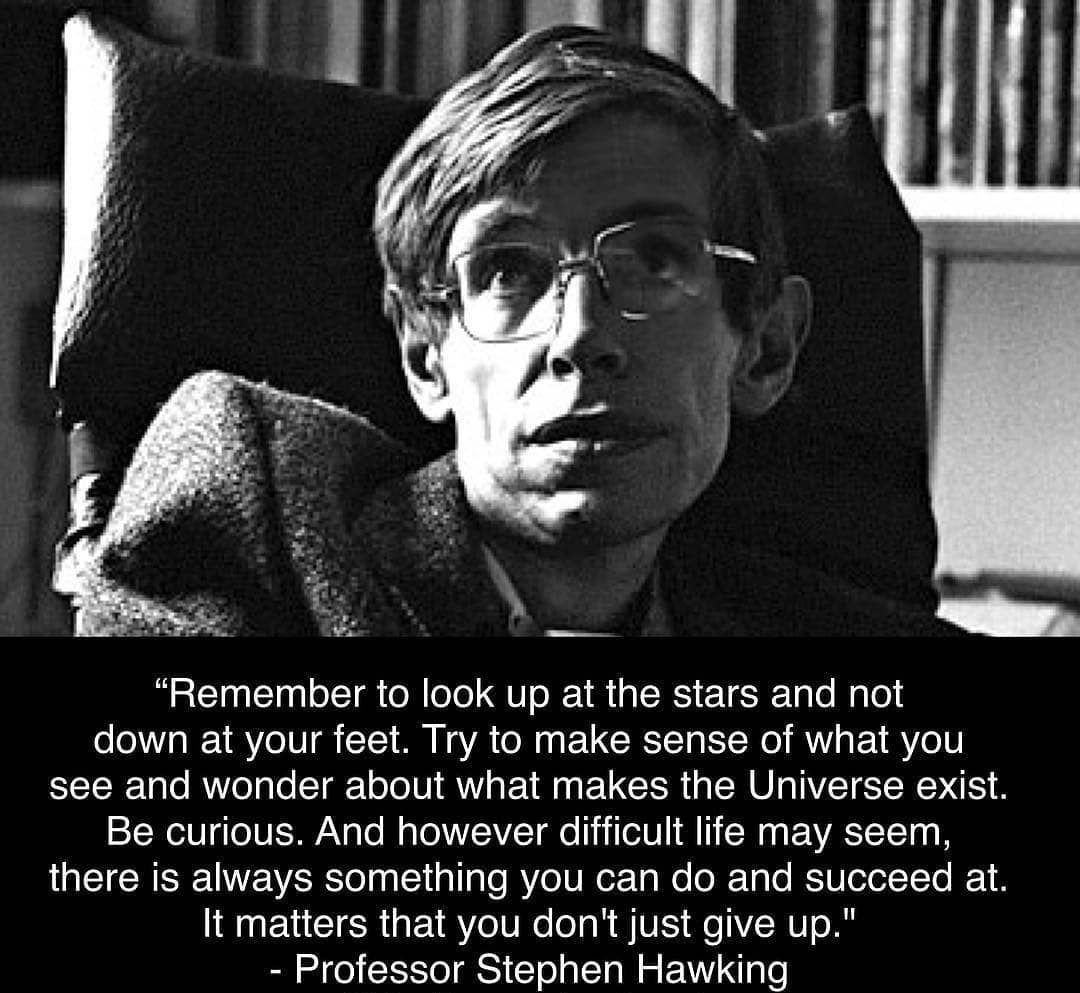 [1080*993] Remember to look at the stars…Stephen Hawking.