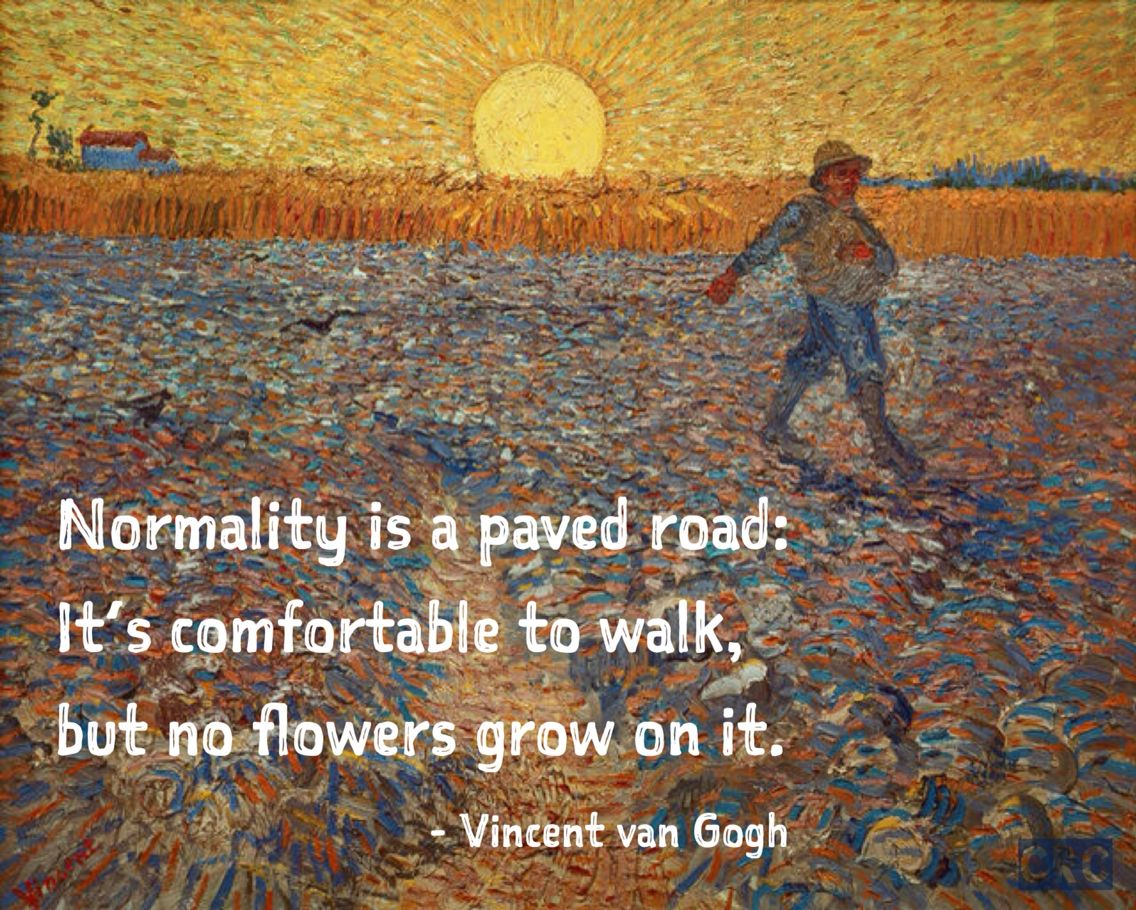 Normality is a paved road: It's comfortable to walk, but no flowers grow on it. -Vincent van Gogh [1136×910]
