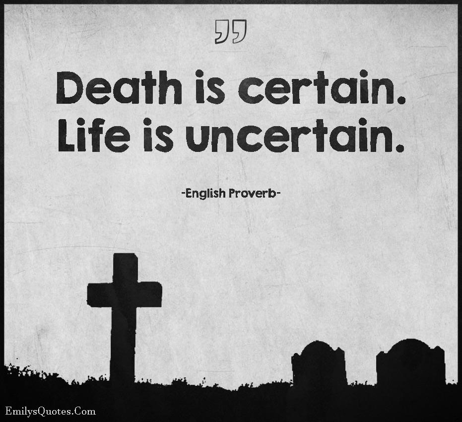 Death is certain, Life is uncertain. – English Proverb [Image]