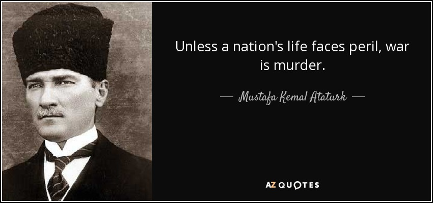"""Unless a nation's life faces peril, war is murder."" – Mustafa Kemal Ataturk [850×400]"