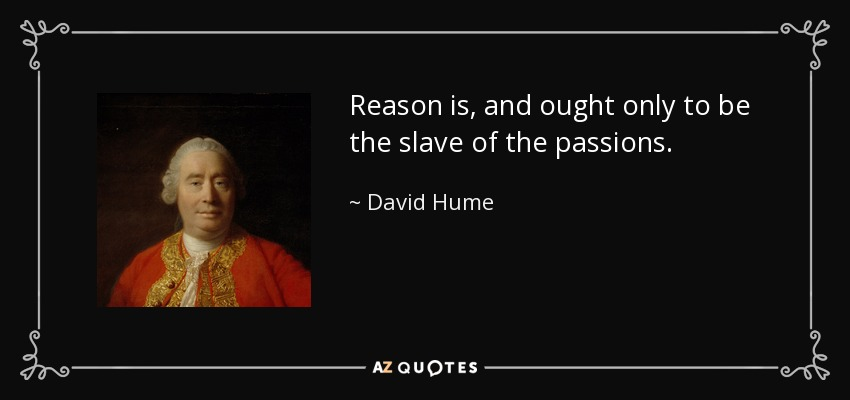 Reason is, and ought only to be the slave of the passions. – David Hume [850×400]