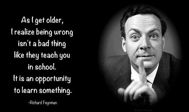 As I get older, I realise being wrong isn't a bad thing like they teach you in school. It is an opportunity to learn something. – Richard Feynman [640×379]