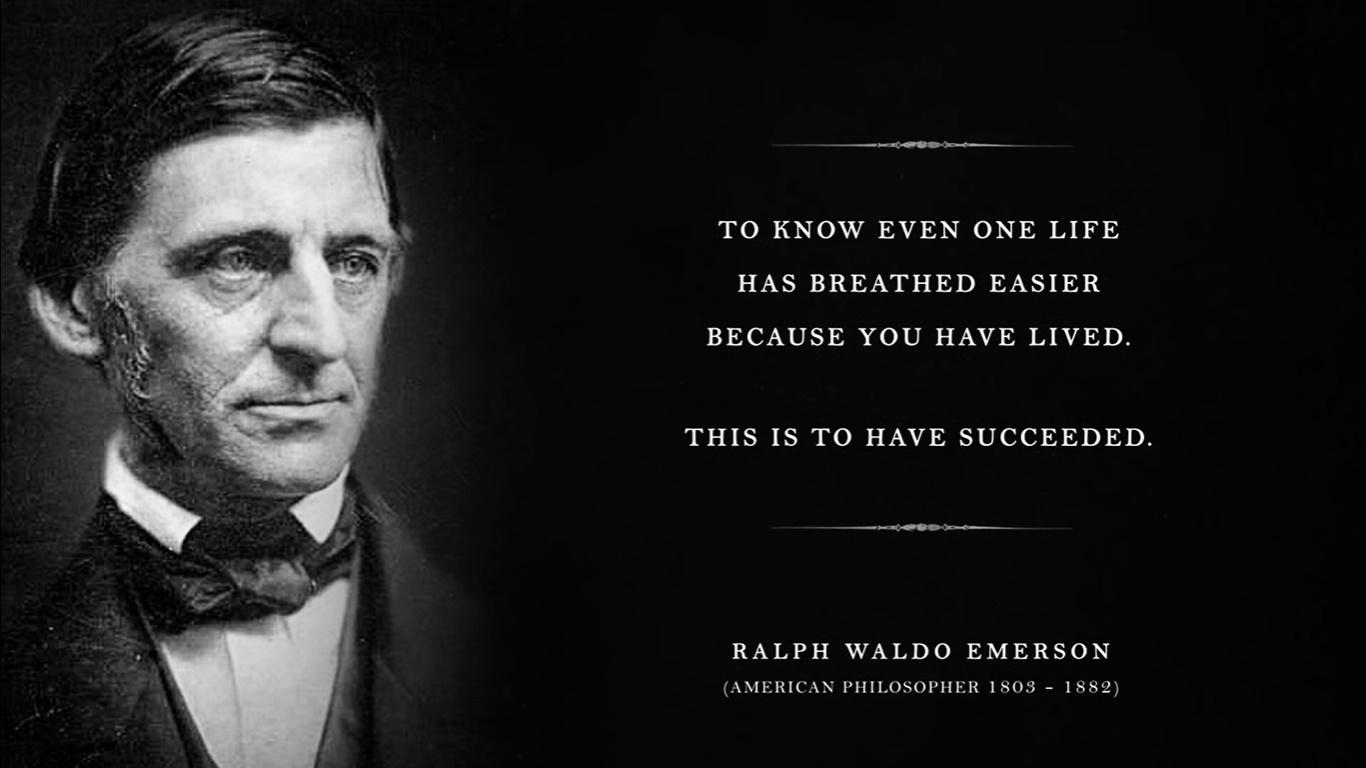 """To know even one life has breathed easier because you have lived. That is to have succeeded."" – Ralph Waldo Emerson [1366×768]"