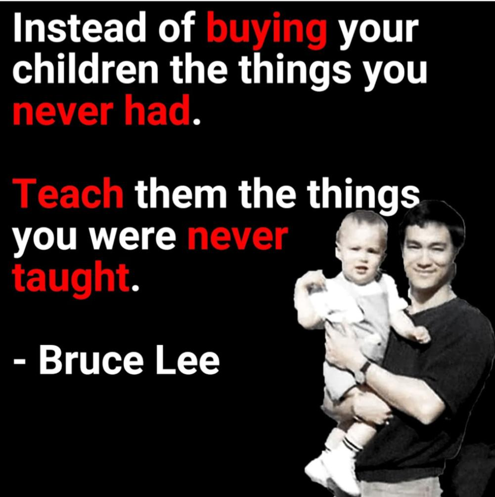"""Instead of buying your children the things you never had. Teach them the things you were never taught.""~Bruce Lee. [1001×1005]"