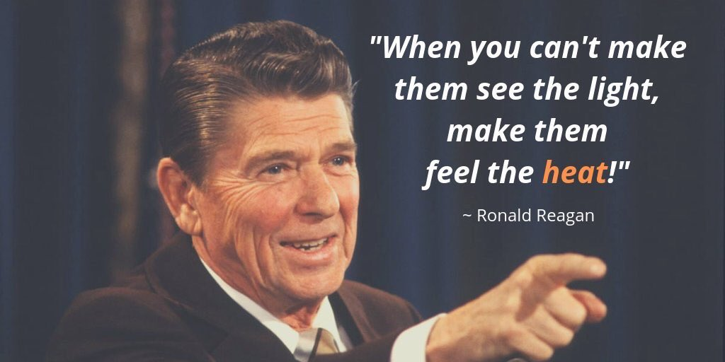 """When you can't make them see the light, make them feel the heat!""- Ronald Reagan {1024X512}"