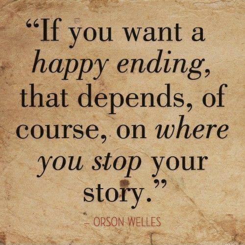 """if '§§*""""r """"If you want a happy ending, that dépends, of g; 00urse, on where you stop your stofy. """" """" _ https://inspirational.ly"""