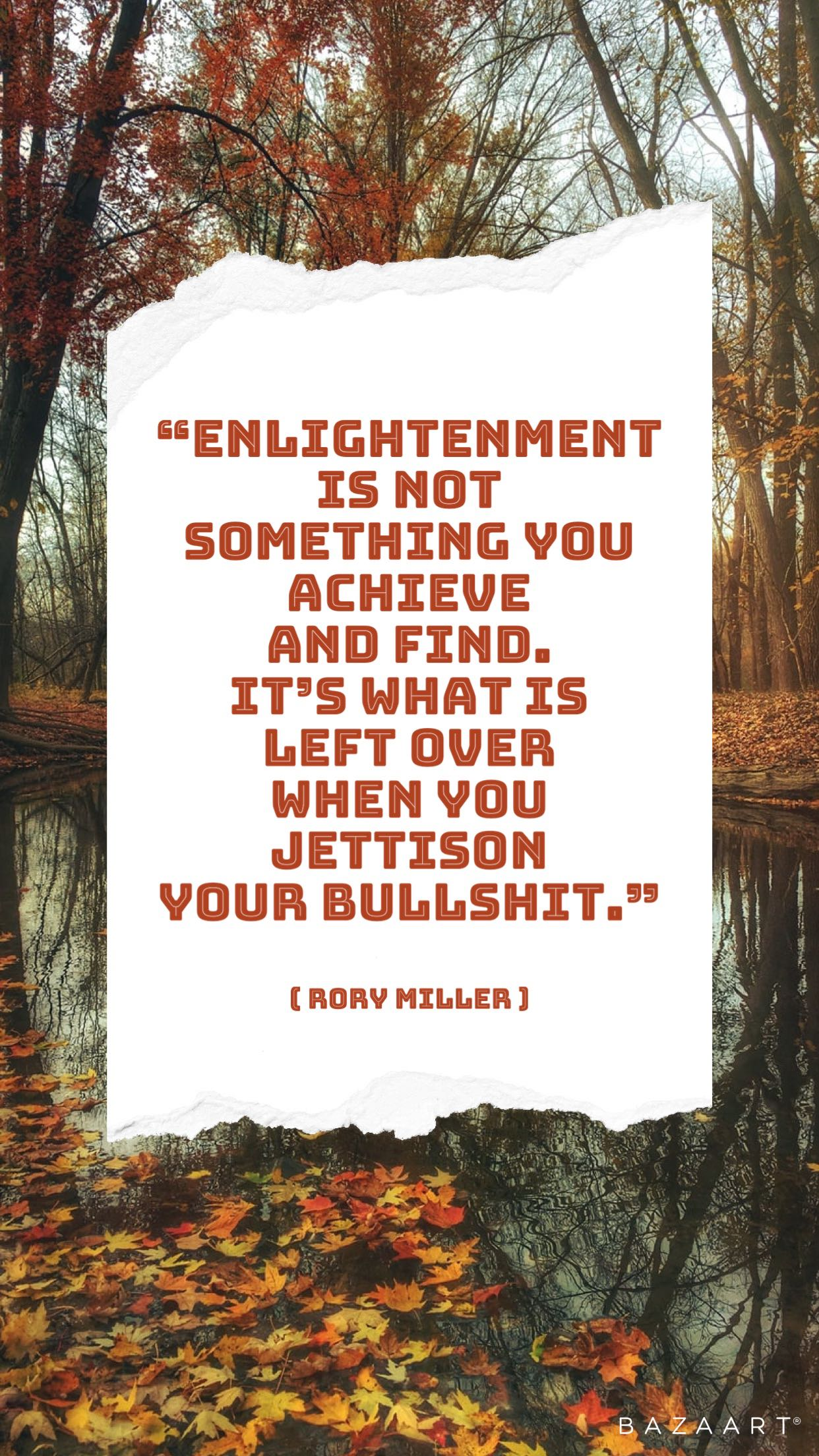 "[Image] ""Enlightenment is not something you achieve and find. It's what is left over when you jettison your bullshit."" — Rory Miller"